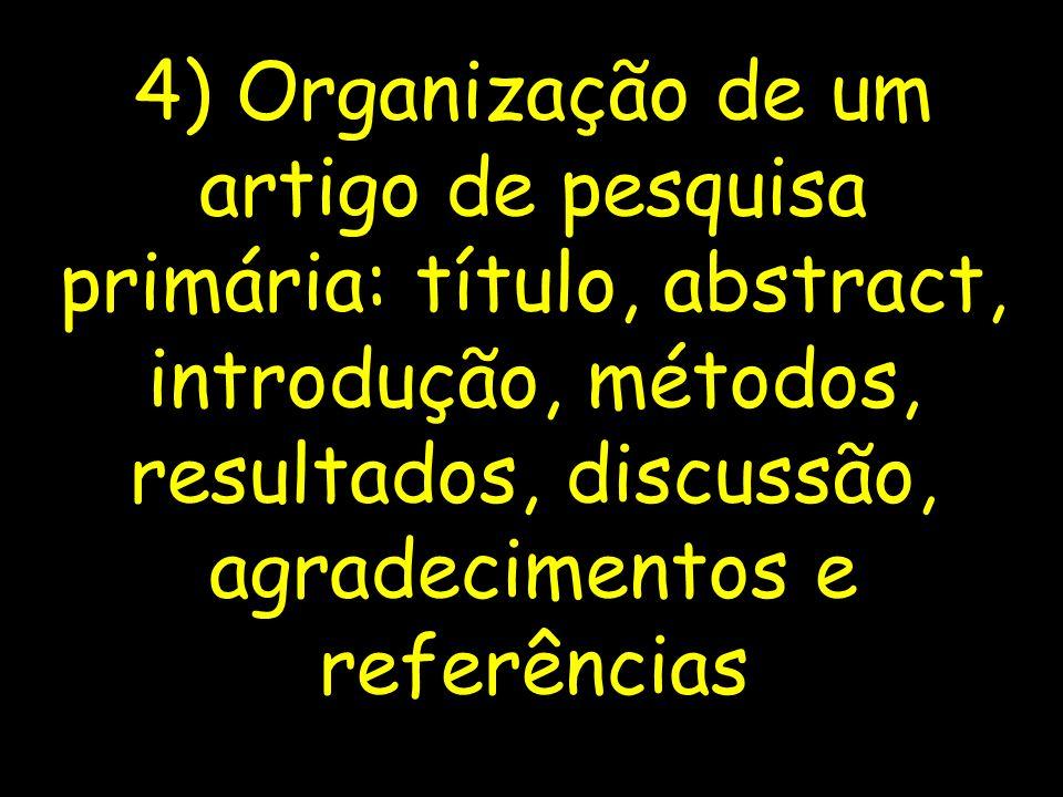 4) Organização de um artigo de pesquisa primária: título, abstract, introdução, métodos, resultados, discussão, agradecimentos e referências