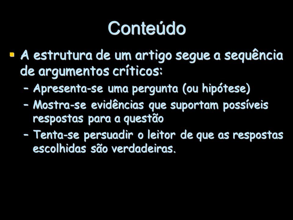 Conteúdo A estrutura de um artigo segue a sequência de argumentos críticos: A estrutura de um artigo segue a sequência de argumentos críticos: –Aprese