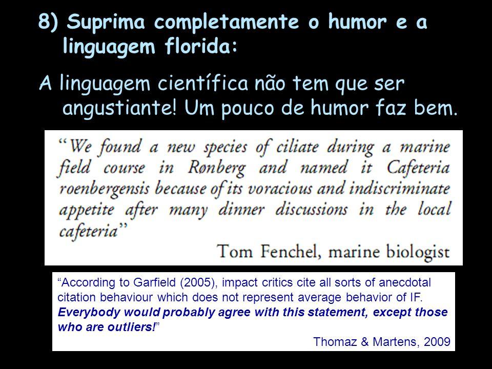 8) Suprima completamente o humor e a linguagem florida: A linguagem científica não tem que ser angustiante! Um pouco de humor faz bem. According to Ga