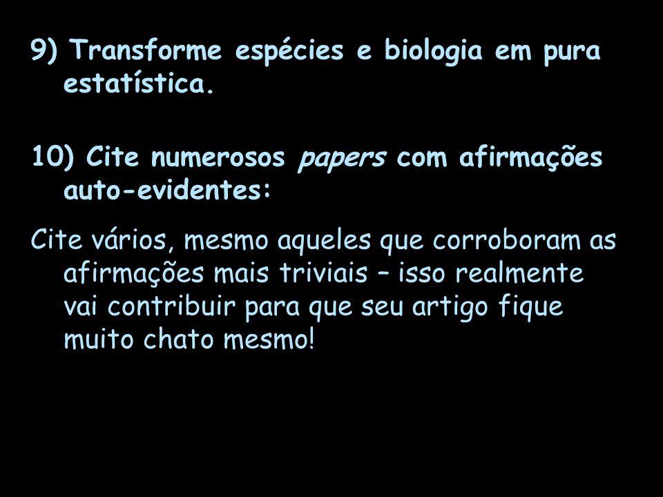 9) Transforme espécies e biologia em pura estatística. 10) Cite numerosos papers com afirmações auto-evidentes: Cite vários, mesmo aqueles que corrobo