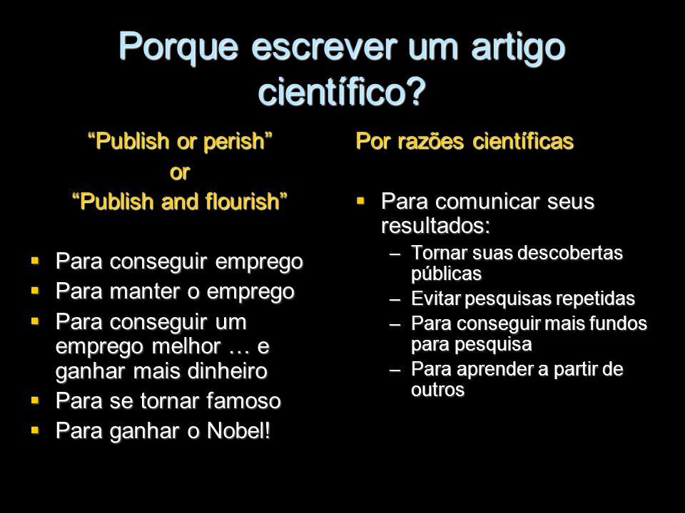 Porque escrever um artigo científico? Publish or perish or Publish and flourish Para conseguir emprego Para conseguir emprego Para manter o emprego Pa