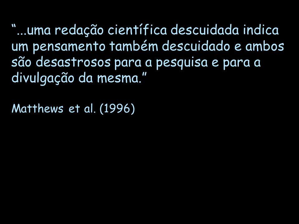...uma redação científica descuidada indica um pensamento também descuidado e ambos são desastrosos para a pesquisa e para a divulgação da mesma. Matt