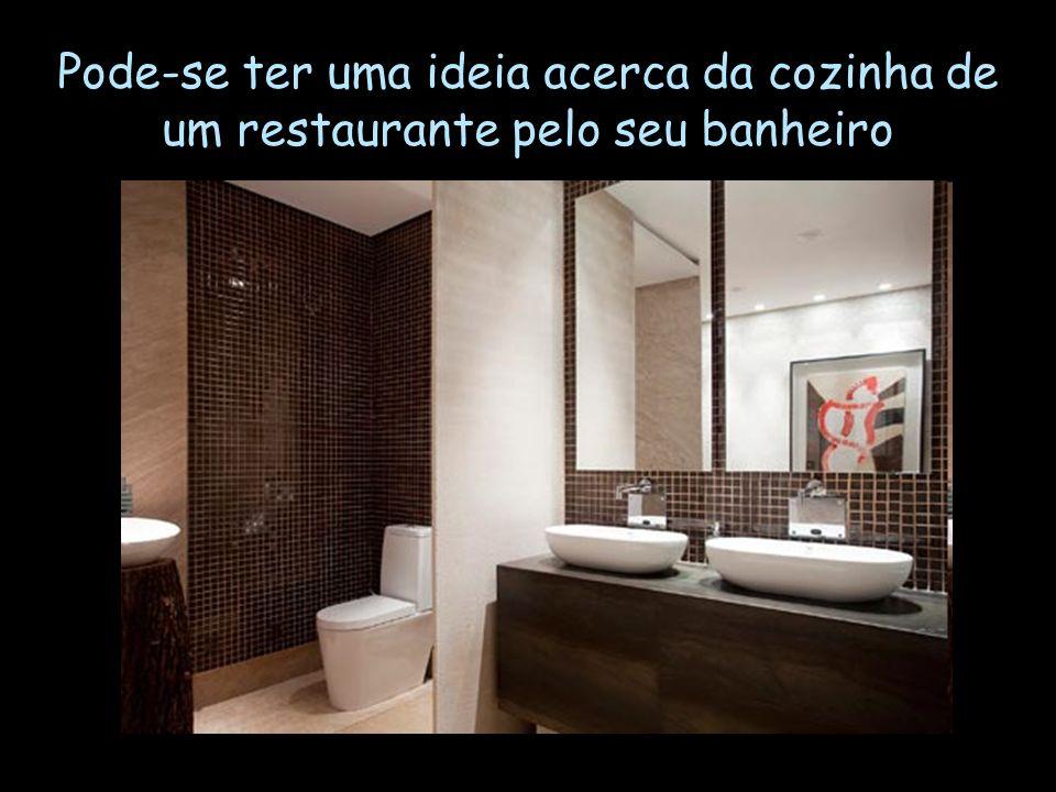 Pode-se ter uma ideia acerca da cozinha de um restaurante pelo seu banheiro
