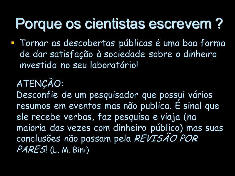 Porque os cientistas escrevem ? Tornar as descobertas públicas é uma boa forma de dar satisfação à sociedade sobre o dinheiro investido no seu laborat