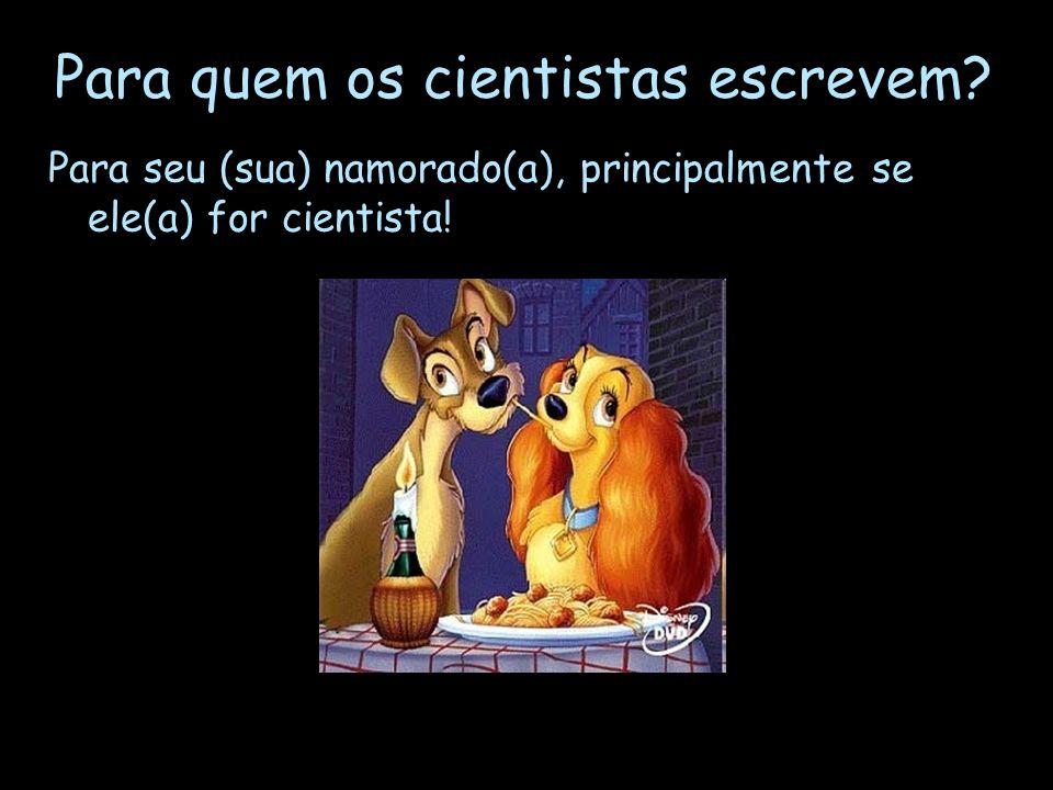 Para seu (sua) namorado(a), principalmente se ele(a) for cientista!