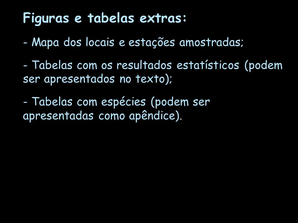 Figuras e tabelas extras: - Mapa dos locais e estações amostradas; - Tabelas com os resultados estatísticos (podem ser apresentados no texto); - Tabel