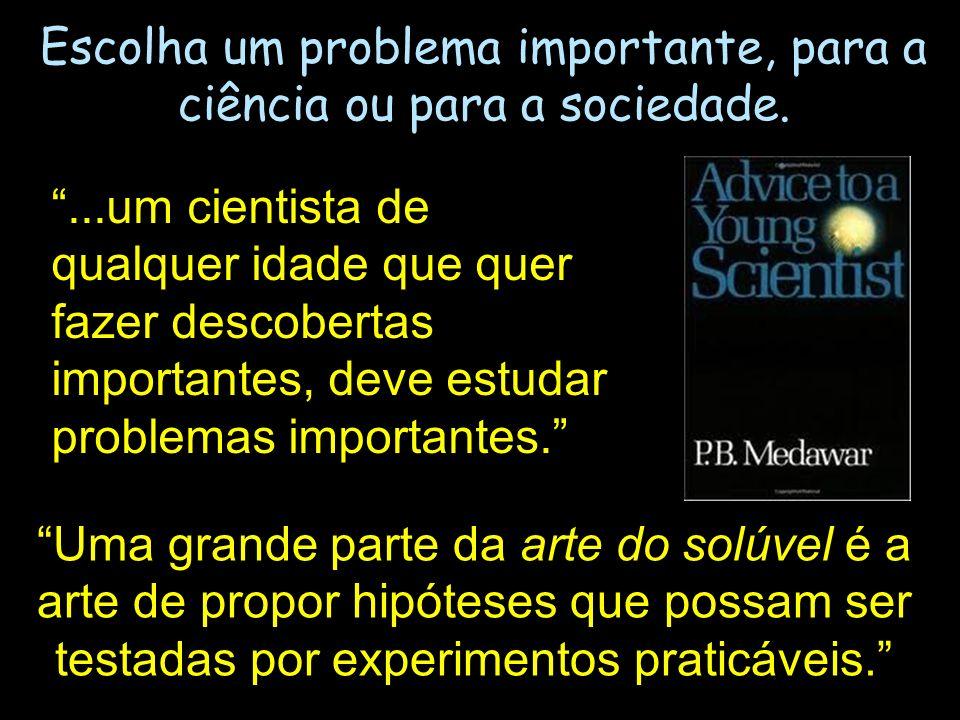 Escolha um problema importante, para a ciência ou para a sociedade....um cientista de qualquer idade que quer fazer descobertas importantes, deve estu