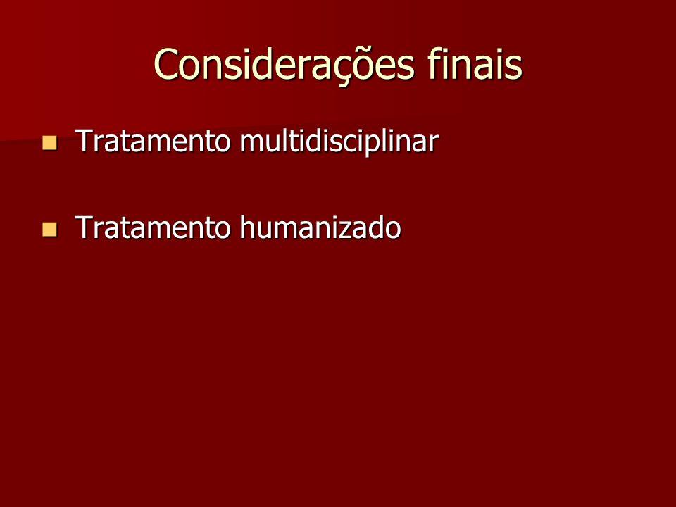 Considerações finais Tratamento multidisciplinar Tratamento multidisciplinar Tratamento humanizado Tratamento humanizado