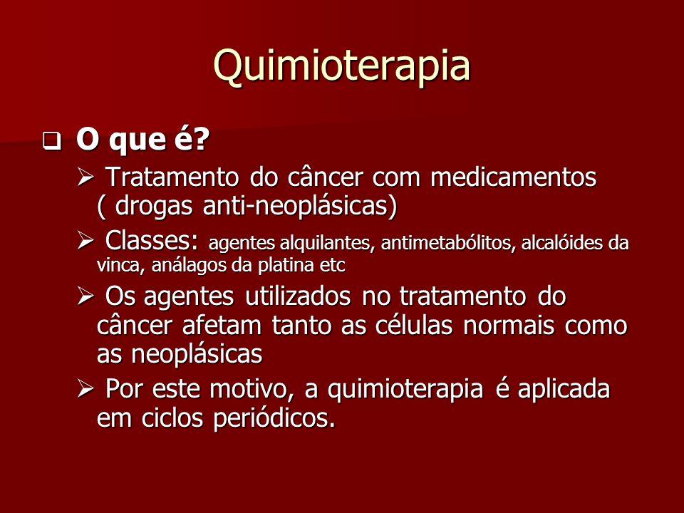 Quimioterapia O que é? O que é? Tratamento do câncer com medicamentos ( drogas anti-neoplásicas) Tratamento do câncer com medicamentos ( drogas anti-n