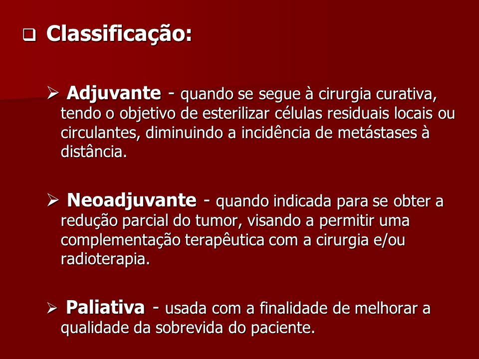 Classificação: Classificação: Adjuvante - quando se segue à cirurgia curativa, tendo o objetivo de esterilizar células residuais locais ou circulantes