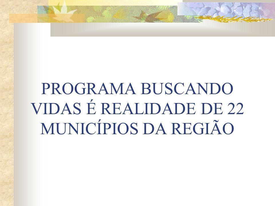 PROGRAMA BUSCANDO VIDAS É REALIDADE DE 22 MUNICÍPIOS DA REGIÃO