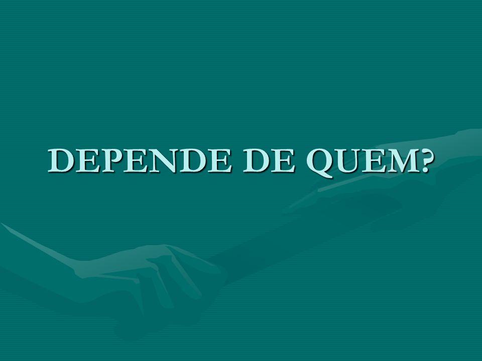 DEPENDE DE QUEM?