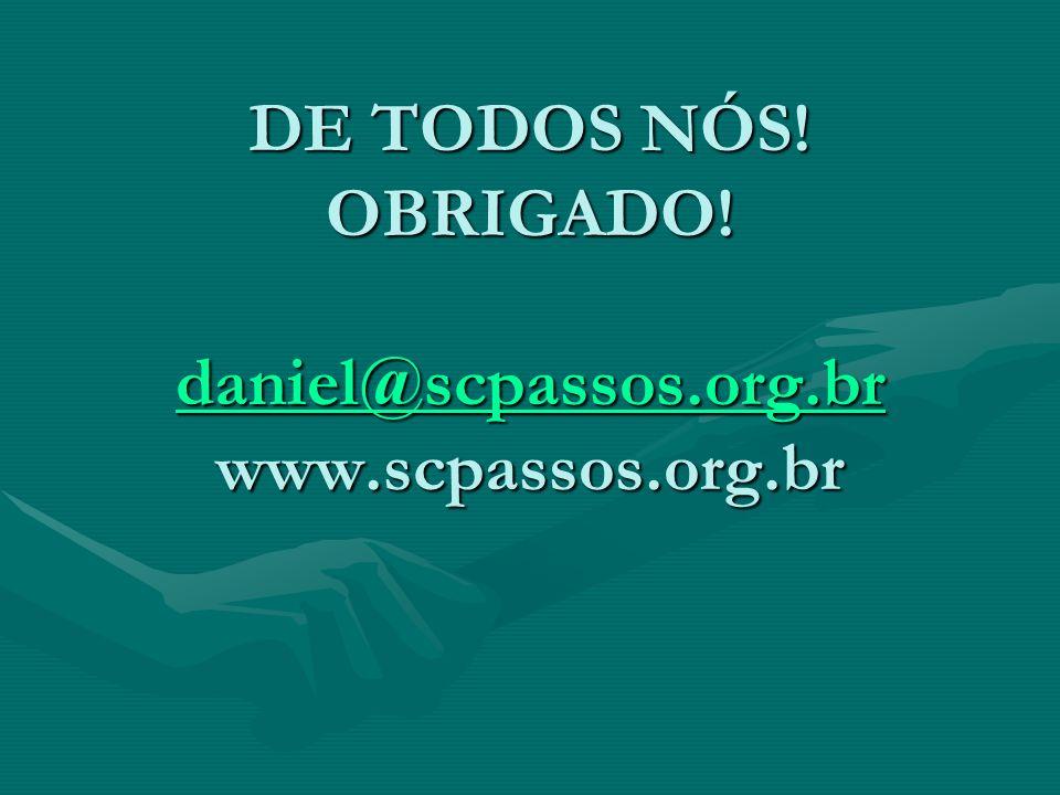 DE TODOS NÓS! OBRIGADO! daniel@scpassos.org.br www.scpassos.org.br daniel@scpassos.org.br