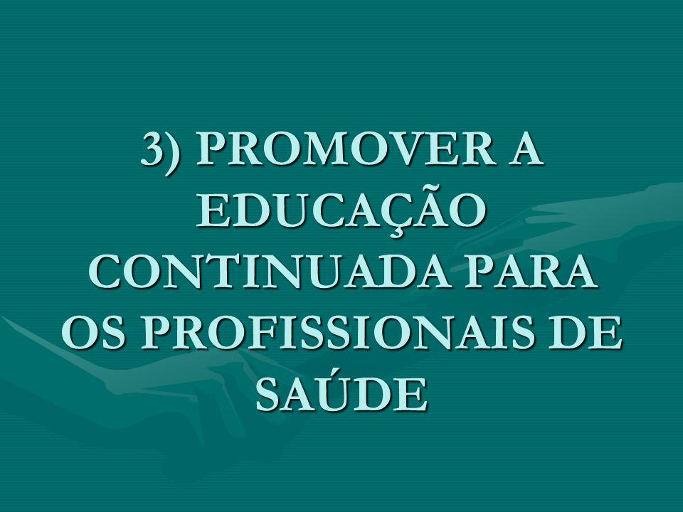 3) PROMOVER A EDUCAÇÃO CONTINUADA PARA OS PROFISSIONAIS DE SAÚDE