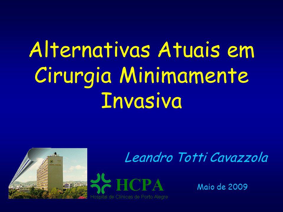 Leandro Totti Cavazzola Maio de 2009 Alternativas Atuais em Cirurgia Minimamente Invasiva