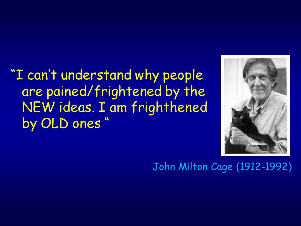 I cant understand why people are pained/frightened by the NEW ideas.