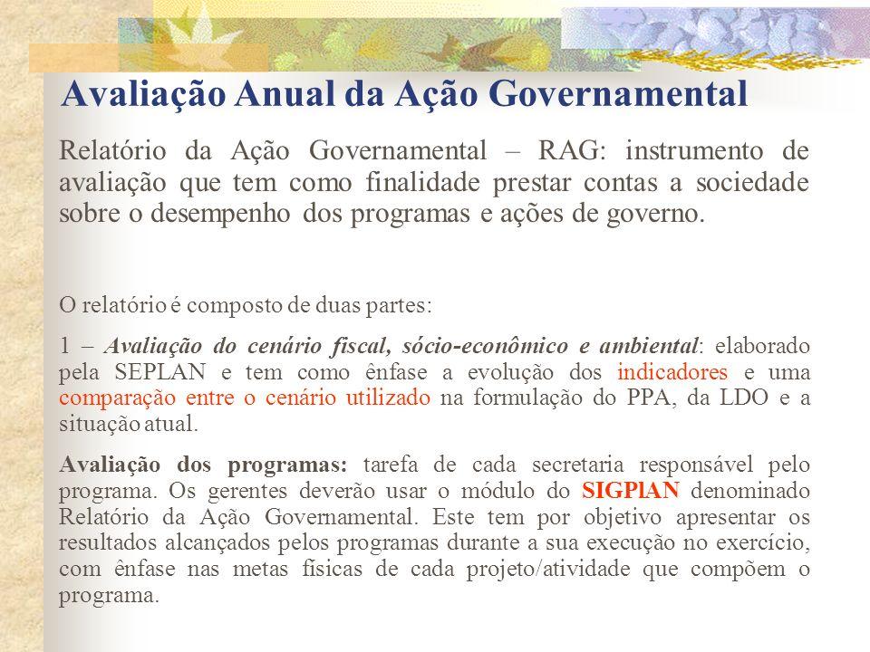 Avaliação Anual da Ação Governamental Relatório da Ação Governamental – RAG: instrumento de avaliação que tem como finalidade prestar contas a socieda