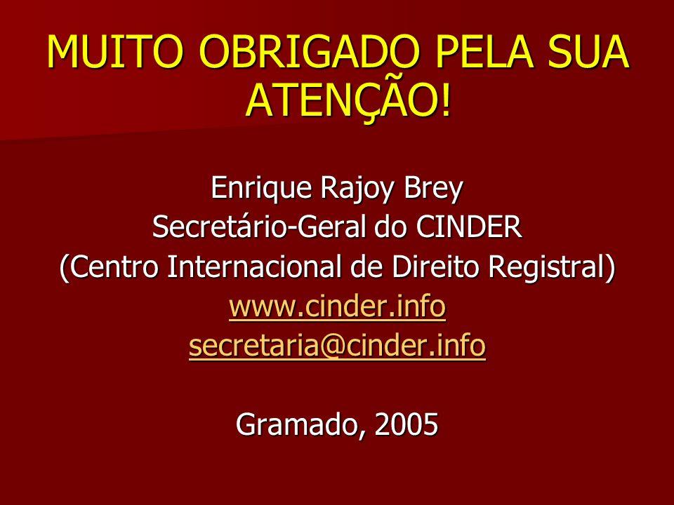 MUITO OBRIGADO PELA SUA ATENÇÃO! Enrique Rajoy Brey Secretário-Geral do CINDER (Centro Internacional de Direito Registral) www.cinder.info secretaria@
