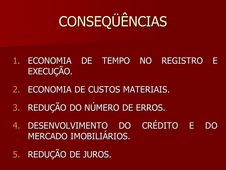 CONSEQÜÊNCIAS 1.ECONOMIA DE TEMPO NO REGISTRO E EXECUÇÃO. 2.ECONOMIA DE CUSTOS MATERIAIS. 3.REDUÇÃO DO NÚMERO DE ERROS. 4.DESENVOLVIMENTO DO CRÉDITO E