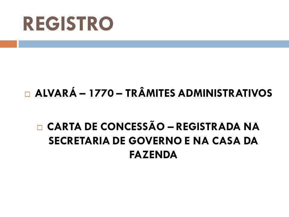REGISTRO ALVARÁ – 1770 – TRÂMITES ADMINISTRATIVOS CARTA DE CONCESSÃO – REGISTRADA NA SECRETARIA DE GOVERNO E NA CASA DA FAZENDA