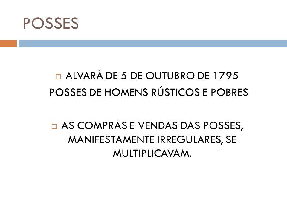 POSSES ALVARÁ DE 5 DE OUTUBRO DE 1795 POSSES DE HOMENS RÚSTICOS E POBRES AS COMPRAS E VENDAS DAS POSSES, MANIFESTAMENTE IRREGULARES, SE MULTIPLICAVAM.