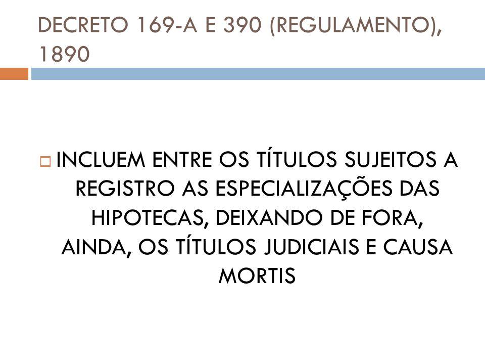 DECRETO 169-A E 390 (REGULAMENTO), 1890 INCLUEM ENTRE OS TÍTULOS SUJEITOS A REGISTRO AS ESPECIALIZAÇÕES DAS HIPOTECAS, DEIXANDO DE FORA, AINDA, OS TÍT