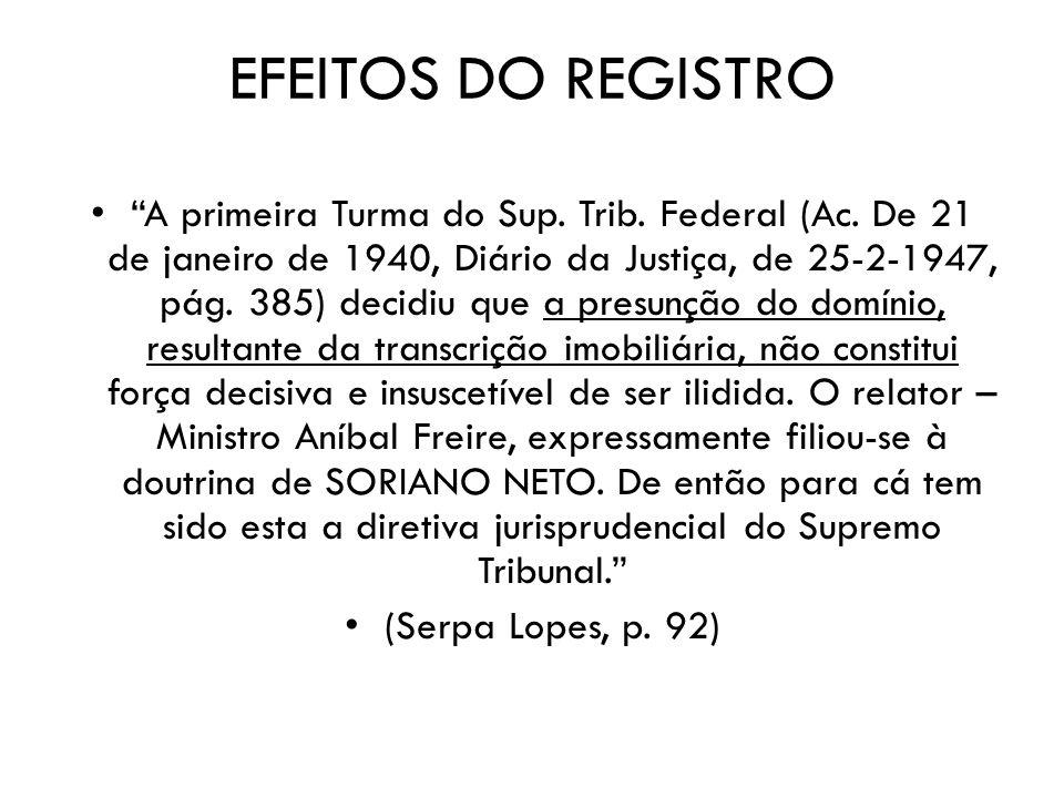 EFEITOS DO REGISTRO A primeira Turma do Sup. Trib. Federal (Ac. De 21 de janeiro de 1940, Diário da Justiça, de 25-2-1947, pág. 385) decidiu que a pre