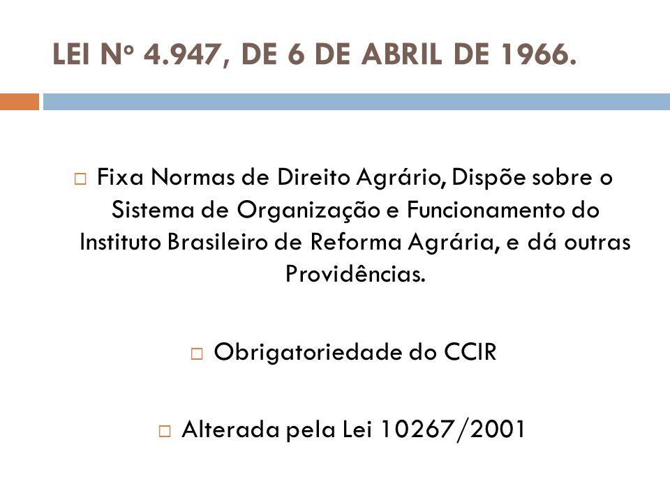 LEI N o 4.947, DE 6 DE ABRIL DE 1966. Fixa Normas de Direito Agrário, Dispõe sobre o Sistema de Organização e Funcionamento do Instituto Brasileiro de