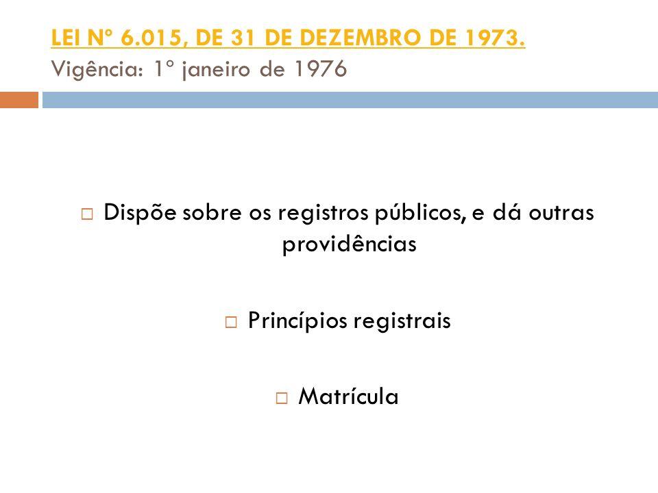 LEI Nº 6.015, DE 31 DE DEZEMBRO DE 1973. LEI Nº 6.015, DE 31 DE DEZEMBRO DE 1973. Vigência: 1º janeiro de 1976 Dispõe sobre os registros públicos, e d
