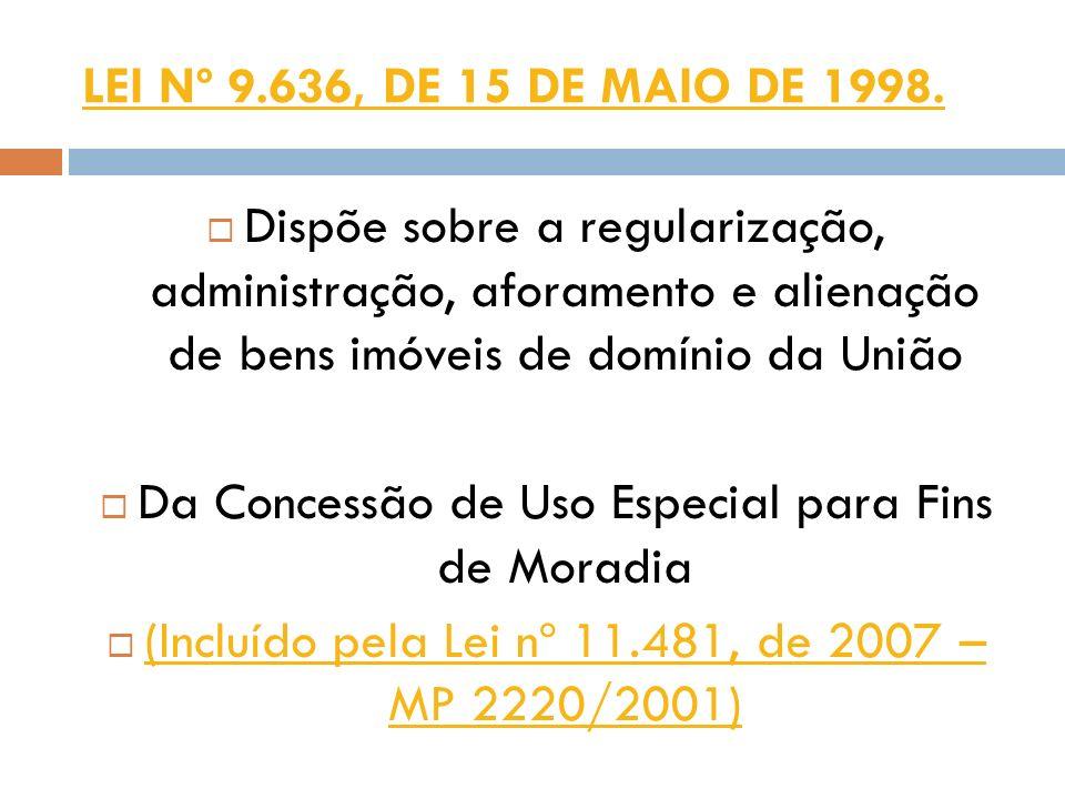 LEI Nº 9.636, DE 15 DE MAIO DE 1998. Dispõe sobre a regularização, administração, aforamento e alienação de bens imóveis de domínio da União Da Conces