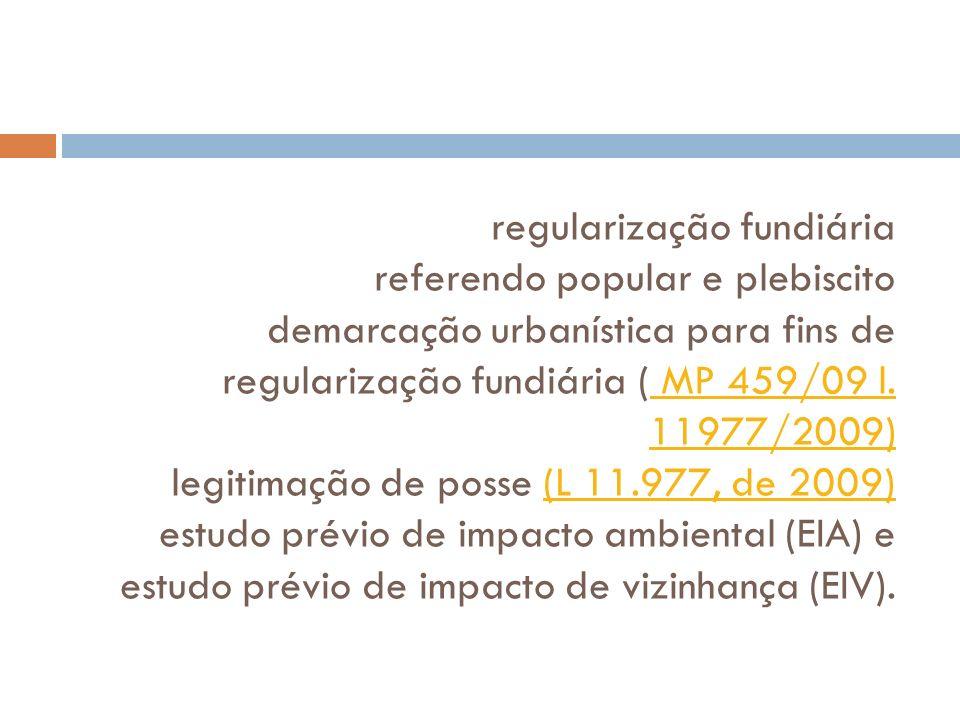 regularização fundiária referendo popular e plebiscito demarcação urbanística para fins de regularização fundiária ( MP 459/09 l. 11977/2009) legitima