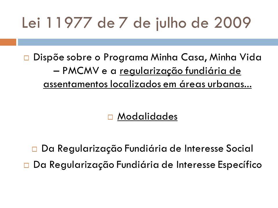 Lei 11977 de 7 de julho de 2009 Dispõe sobre o Programa Minha Casa, Minha Vida – PMCMV e a regularização fundiária de assentamentos localizados em áre