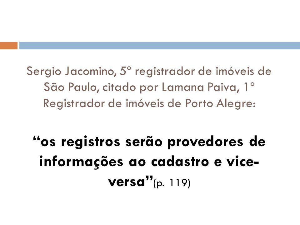 Sergio Jacomino, 5º registrador de imóveis de São Paulo, citado por Lamana Paiva, 1º Registrador de imóveis de Porto Alegre: os registros serão proved