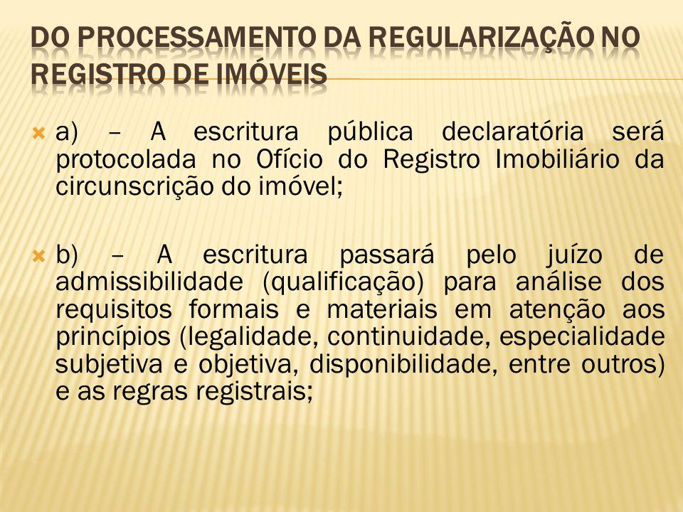 a) – A escritura pública declaratória será protocolada no Ofício do Registro Imobiliário da circunscrição do imóvel; b) – A escritura passará pelo juí