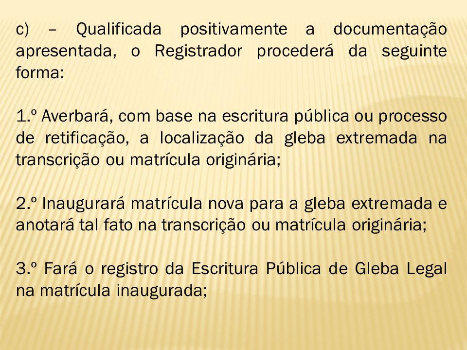 c) – Qualificada positivamente a documentação apresentada, o Registrador procederá da seguinte forma: 1.º Averbará, com base na escritura pública ou p