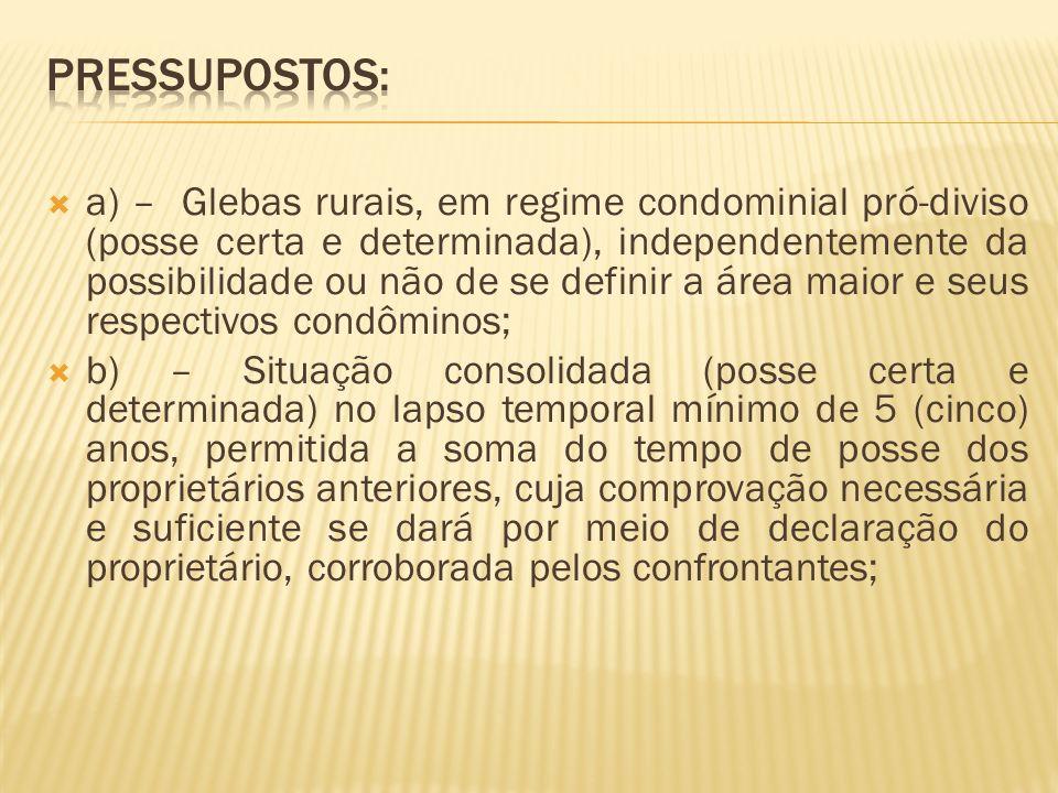 a) – Glebas rurais, em regime condominial pró-diviso (posse certa e determinada), independentemente da possibilidade ou não de se definir a área maior