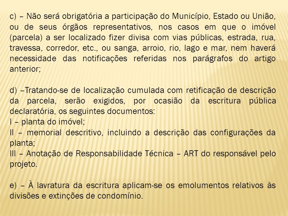 c) – Não será obrigatória a participação do Município, Estado ou União, ou de seus órgãos representativos, nos casos em que o imóvel (parcela) a ser l