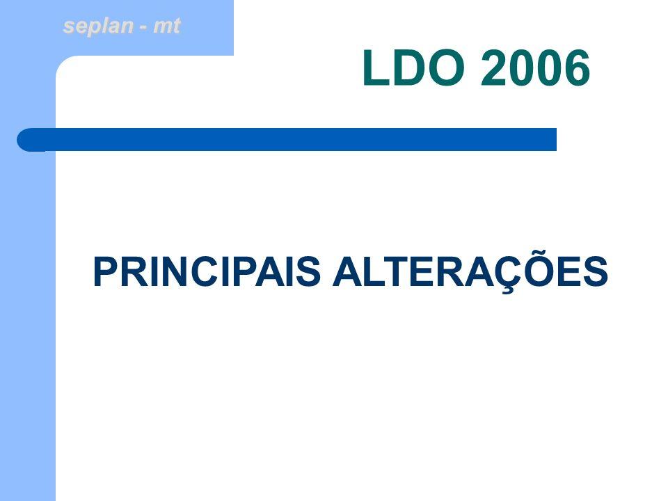 seplan - mt LDO 2006 PRINCIPAIS ALTERAÇÕES