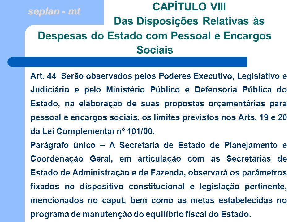 seplan - mt CAPÍTULO VIII Das Disposições Relativas às Art. 44 Serão observados pelos Poderes Executivo, Legislativo e Judiciário e pelo Ministério Pú