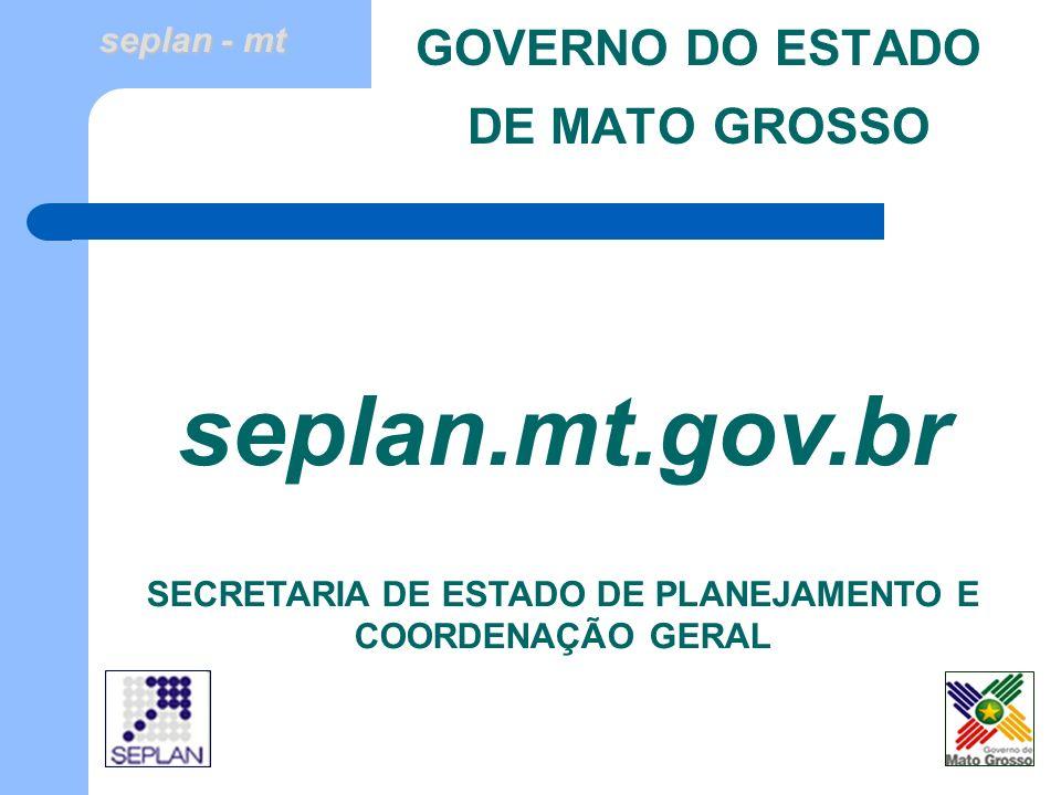 seplan - mt GOVERNO DO ESTADO DE MATO GROSSO seplan.mt.gov.br SECRETARIA DE ESTADO DE PLANEJAMENTO E COORDENAÇÃO GERAL