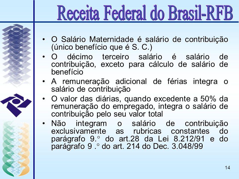 14 O Salário Maternidade é salário de contribuição (único benefício que é S. C.)O Salário Maternidade é salário de contribuição (único benefício que é