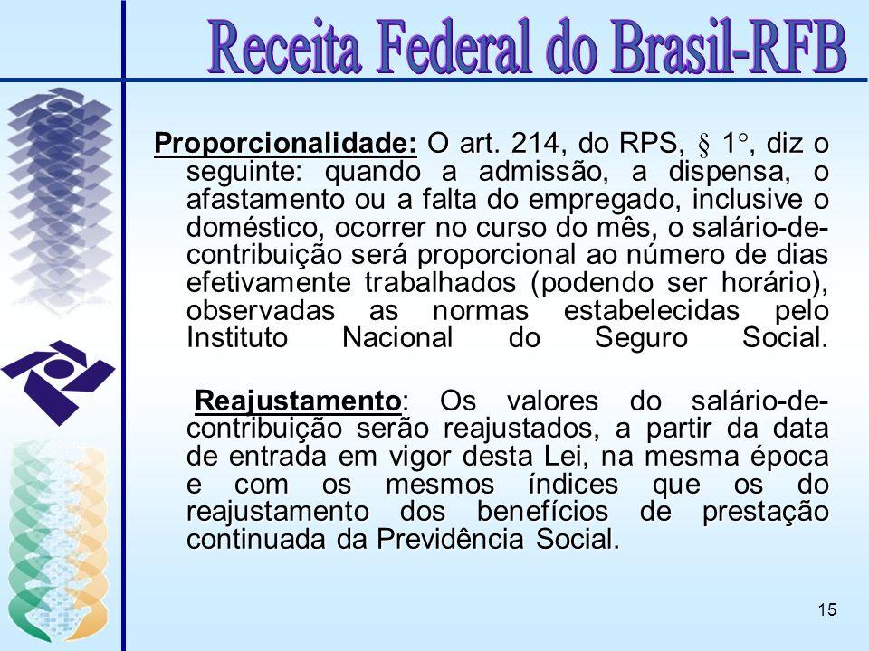 15 Proporcionalidade: O art. 214, do RPS, § 1°, diz o seguinte: quando a admissão, a dispensa, o afastamento ou a falta do empregado, inclusive o domé