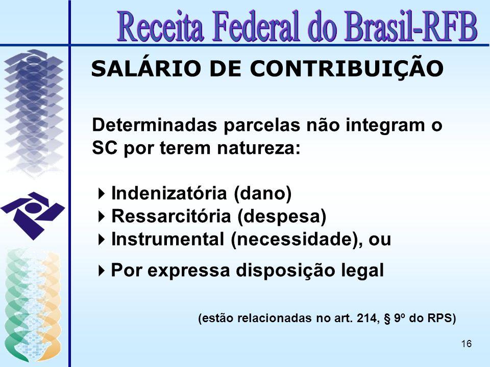 16 Determinadas parcelas não integram o SC por terem natureza: Indenizatória (dano) Ressarcitória (despesa) Instrumental (necessidade), ou Por express