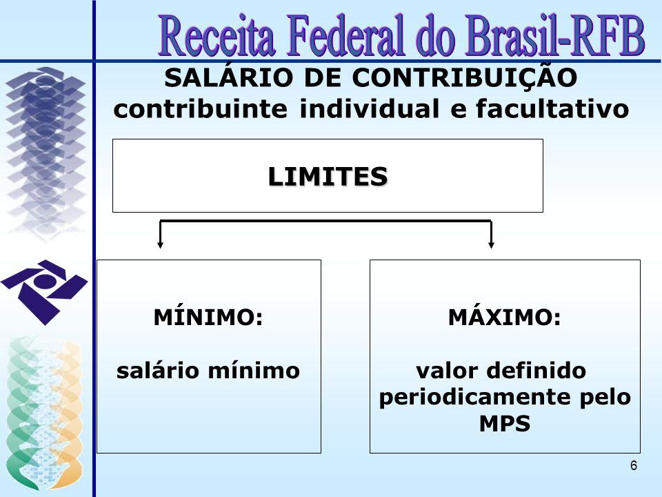 6 SALÁRIO DE CONTRIBUIÇÃO contribuinte individual e facultativo LIMITES MÍNIMO: salário mínimo MÁXIMO: valor definido periodicamente pelo MPS