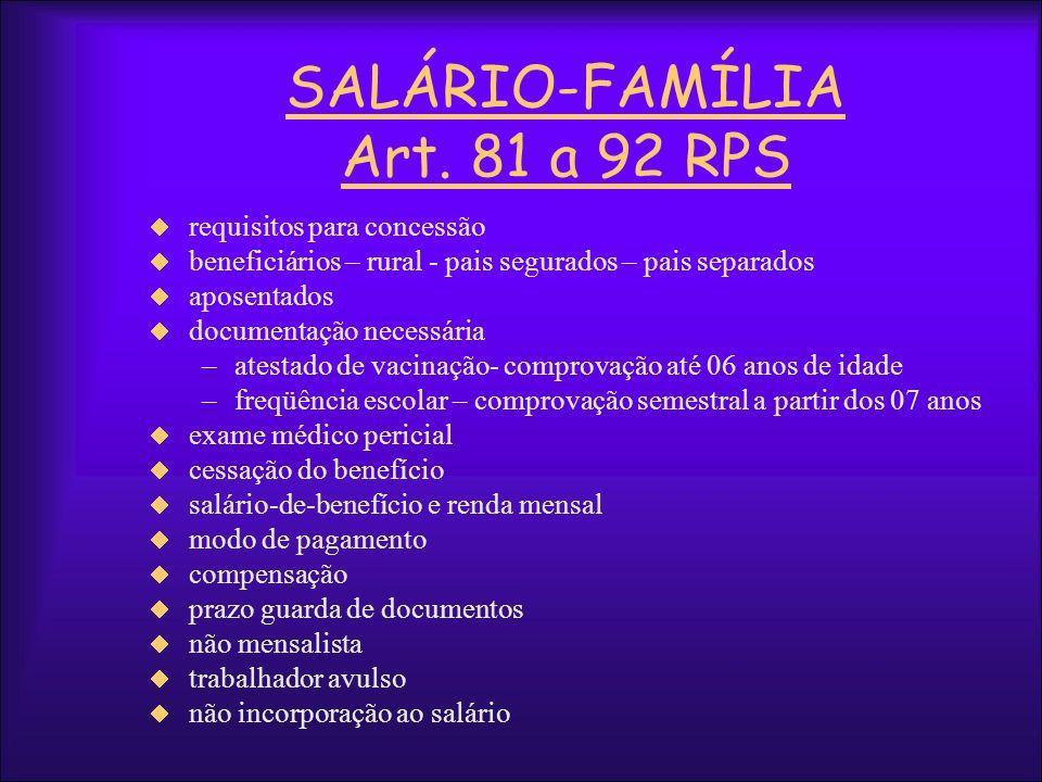SALÁRIO-FAMÍLIA Art. 81 a 92 RPS requisitos para concessão beneficiários – rural - pais segurados – pais separados aposentados documentação necessária