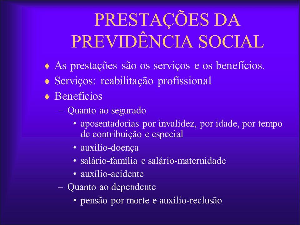 As prestações são os serviços e os benefícios. Serviços: reabilitação profissional Benefícios –Quanto ao segurado aposentadorias por invalidez, por id