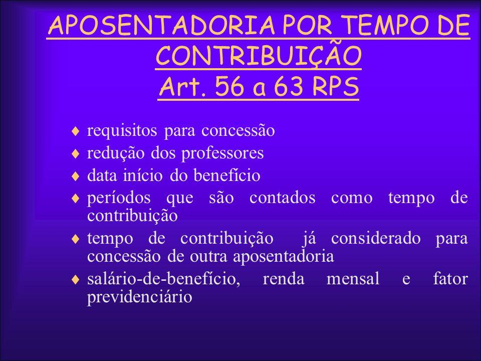 APOSENTADORIA POR TEMPO DE CONTRIBUIÇÃO Art. 56 a 63 RPS requisitos para concessão redução dos professores data início do benefício períodos que são c