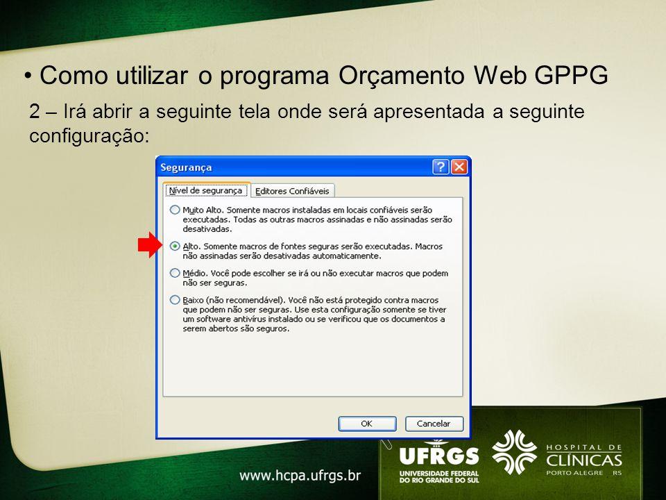 3 – Você deverá alterar o ítem para Nível de Segurança – BAIXO: Como utilizar o programa Orçamento Web GPPG Pressione OK e feche o Excel