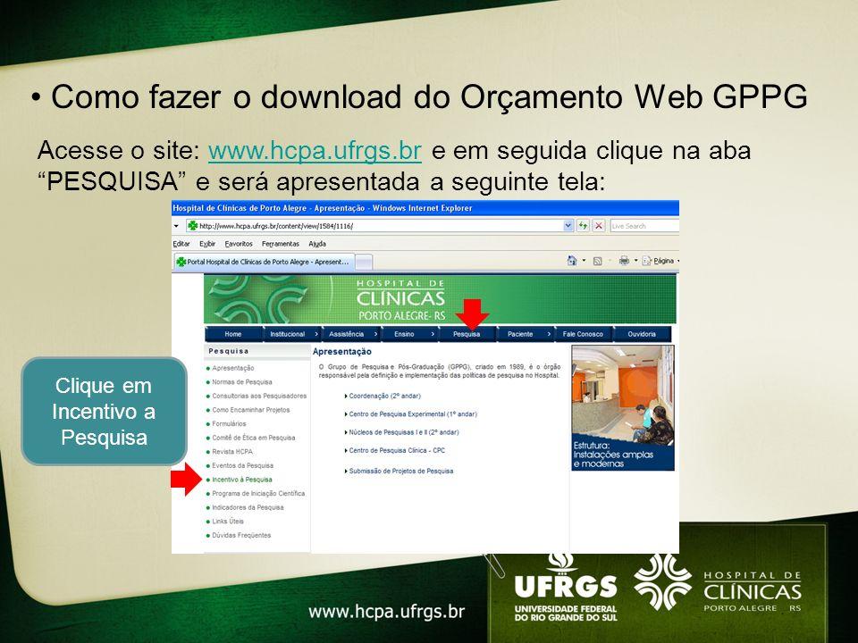 Como fazer o download do Orçamento Web GPPG Acesse o site: www.hcpa.ufrgs.br e em seguida clique na aba PESQUISA e será apresentada a seguinte tela:ww