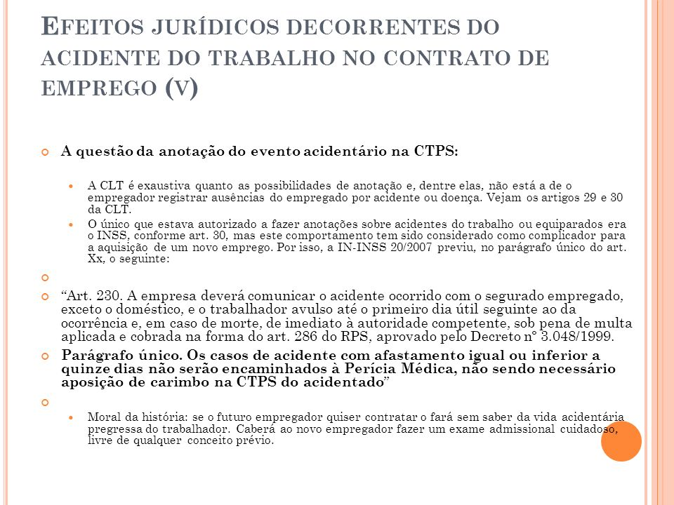 E FEITOS JURÍDICOS DECORRENTES DO ACIDENTE DO TRABALHO NO CONTRATO DE EMPREGO ( V ) A questão da anotação do evento acidentário na CTPS: A CLT é exaus